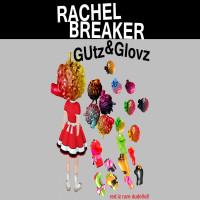 Rachel Breaker - GUTZ&GLOVZ